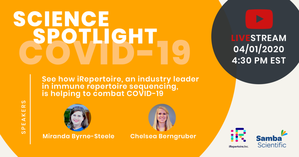 COVID-19 Science Spotlight on iRepertoire. See how iRepertoire, an industry leader in immune repertoire sequencing, is helping to combat COVID-19. Join speakers Miranda Byrne-Steele and Chelsea Berngruber in the YouTube LiveStream on March 1st, 2020 at 4:30 PM EST. Sponsored by Samba Scientific.